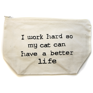 Cosmetic Bag I work hard so my cat can have a better life bag