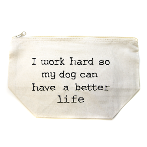 Cosmetic Bag I work hard so my dog can have a better life bag white