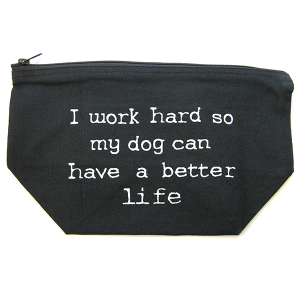 Cosmetic Bag I work hard so my dog can have a better life bag